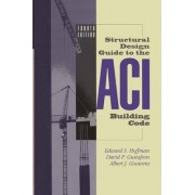 Structural Design Guide to the ACI Building Code by Edward S. Hoffman