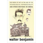 The Work of Art in the Age of Its Technological Reproducibility, and Other Writings on Media by Walter Benjamin