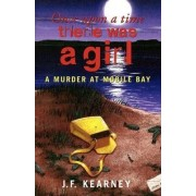 Once Upon a Time There Was a Girl by J F Kearney