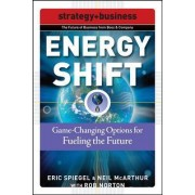 Energy Shift: Game-Changing Options for Fueling the Future by Eric Spiegel