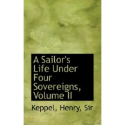 A Sailor's Life Under Four Sovereigns, Volume II by Henry Keppel