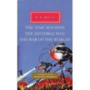 The Time Machine, the Invisible Man, the War of the Worlds by H G Wells