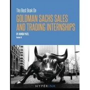 The Best Book on Goldman Sachs Sales and Trading Internships by Avnish Patel