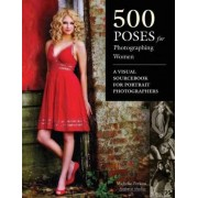 500 Poses for Photographing Women: A Visual Sourcebook for Portrait Photographers Michelle Perkins