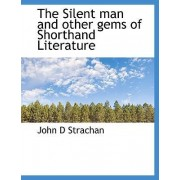 The Silent Man and Other Gems of Shorthand Literature by John D Strachan