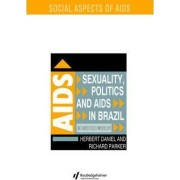 Sexuality, Politics and AIDS in Brazil by Richard Parker