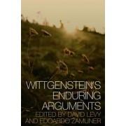 Wittgenstein's Enduring Arguments by Edoardo Zamuner