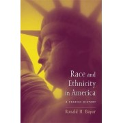 Race and Ethnicity in America by Ronald H. Bayor