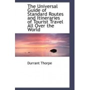The Universal Guide of Standard Routes and Itineraries of Tourist Travel All Over the World by Durrant Thorpe