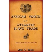 African Voices of the Atlantic Slave Trade by Anne C Bailey
