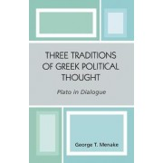 Three Traditions of Greek Political Thought by George T. Menake