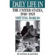 Daily Life in the United States, 1940-1959 by Eugenia Kaledin