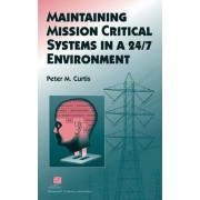 Maintaining Mission Critical Systems in a 24/7 Environment by Peter M. Curtis