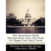 H2a Biomethane Model Documentation and a Case Study for Biogas from Dairy Farms by National Renewable Energy Laboratory (Nr