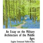 An Essay on the Military Architecture of the Middle Ages by Eugene Emmanuel Viollet-Le-Duc