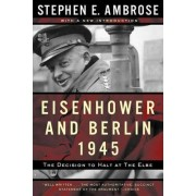 Eisenhower and Berlin, 1945 by Stephen E. Ambrose