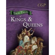 True Tales of Kings & Queens - Reading Book: Boudica, Alfred the Great, King John & Queen Victoria by CGP Books