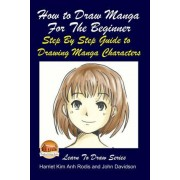 How to Draw Manga for the Beginner - Step by Step Guide to Drawing Manga Characters by Harriet Kim Anh Rodis