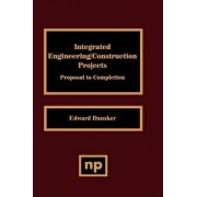 Integrated Engineering/Construction Projects by Edward Dansker