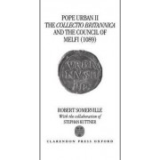 Pope Urban II, the Collectio Britannica, and the Council of Melfi (1089) by Professor Robert Somerville