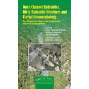 Open Channel Hydraulics, River Hydraulic Structures and Fluvial Geomorphology by Artur Radecki-Pawlik