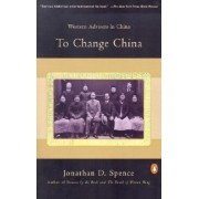 To Change China by MR Jonathan D Spence