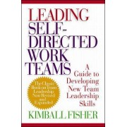Leading Self-Directed Work Teams by Kimball Fisher