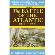 History of United States Naval Operations in World War II: The Battle of the Atlantic, Sept.1939-May 1943 v. 1 by Samuel Eliot Morison