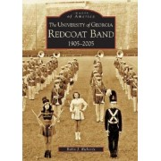 The University of Georgia Redcoat Band 1905-2005 by Robin J Richards