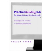 Practice Building 2.0 for Mental Health Professionals by Tracy Todd