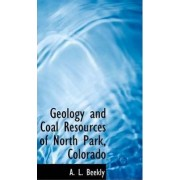 Geology and Coal Resources of North Park, Colorado by A L Beekly