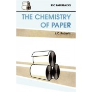 The Chemistry of Paper by J. C. Roberts