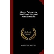 Career Patterns in Health and Hospital Administration by Stuart Arnold Wesbury