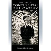 The Idea of Continental Philosophy by Dr. Simon Glendinning