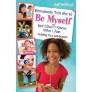 Everybody Tells Me to Be Myself but I Don't Know Who I Am, Revised Edition by Nancy N. Rue