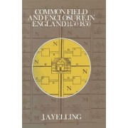 Common Field and Enclosure in England, 1500-1850 by J. A. Yelling