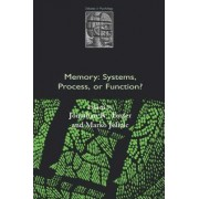 Memory: Systems, Process, or Function? by Jonathan K. Foster