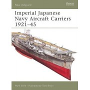 Imperial Japanese Navy Aircraft Carriers, 1921-45 by Mark Stille