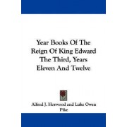 Year Books of the Reign of King Edward the Third, Years Eleven and Twelve by Alfred J Horwood