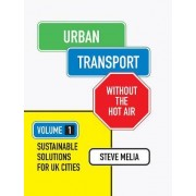 Urban Transport Without the Hot Air: Volume 1 by Steve Melia