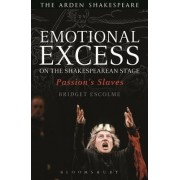 Emotional Excess on the Shakespearean Stage by Bridget Escolme