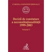 Decizii de constatare a neconstitutionalitatii 1999-2003. Volumul II.