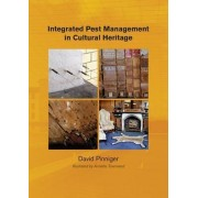 Integrated Pest Management for Cultural Heritage by David Pinniger