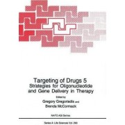 Targeting of Drugs 5: Strategies for Oligonucleotide and Gene Delivery in Therapy - Proceedings of a NATO ASI Held in Cape Sounion, Greece, June 24-July 5, 1995 v. 5 by Gregory Gregoriadis