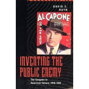 Inventing the Public Enemy by David E. Ruth