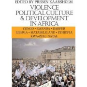 Violence, Political Culture and Development in Africa by Preben Kaarsholm