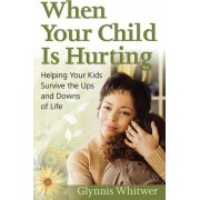 When Your Child is Hurting by Glynnis Whitwer