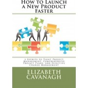 How to Launch a New Product Faster by Elizabeth Cavanagh