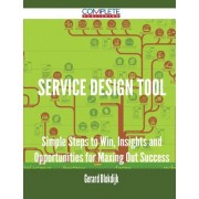 Service Design Tool - Simple Steps to Win, Insights and Opportunities for Maxing Out Success