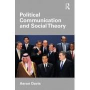Political Communication and Social Theory by Aeron Davis